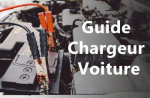 Guide chargeurs batterie voiture
